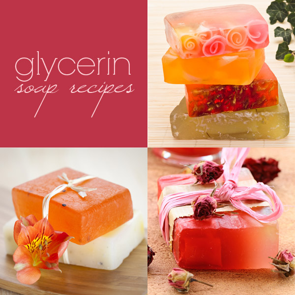 Glycerin Soap Recipes (Melt and Pour)